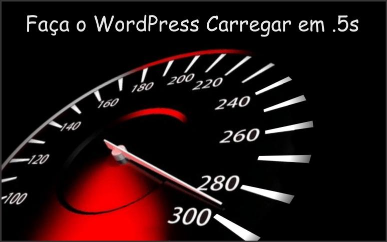 18 Super dicas para deixar seu site wordpress até 300x mais rápido.